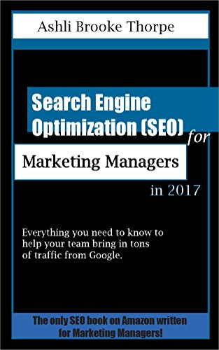 Search Engine Optimization (SEO) for Marketing Managers in 2017: Everything you need to know to lead your team to success.