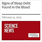 Signs of Sleep Debt Found in the Blood | Kate Baggaley