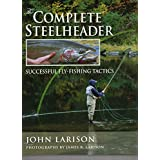 The Complete Steelheader: Successful Fly-Fishing Tactics