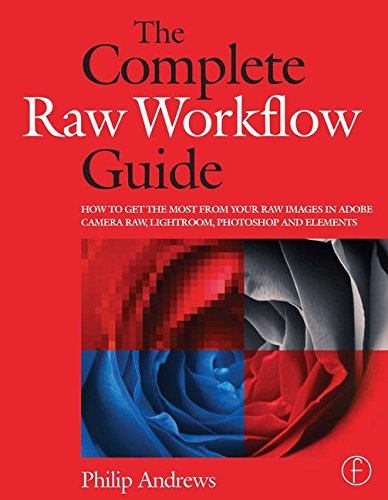 (The Complete Raw Workflow Guide: How to get the most from your raw images in Adobe Camera Raw, Lightroom, Photoshop, and Elements)