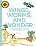 Wings, Worms, and Wonder: A Guide For Creatively Integrating Gardening and Outdoor Learning Into Children's Lives