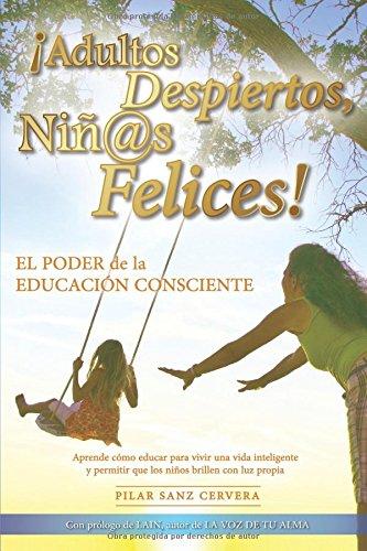 ¡Adultos despiertos, niñ@s felices!: El poder de la educacion consciente (Spanish Edition) [Pilar Sanz Cervera] (Tapa Blanda)