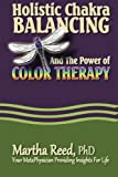 Holistic Chakra Balancing and the Power of Color Therapy (Dragonfly Insights) (Volume 1)