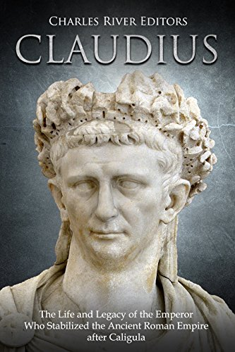 #freebooks – Claudius: The Life and Legacy of the Emperor Who Stabilized the Ancient Roman Empire after Caligula by Charles River Editors
