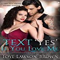 Text 'Yes' If You Love Me Audiobook by Toye Lawson Brown Narrated by Rose O'Toole