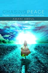 Chasing Peace: Freeing Your Spirit and Releasing Your Soul Paperback