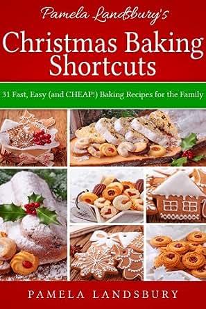 Pamela Landsbury's Christmas Baking Shortcuts: 31 Fast