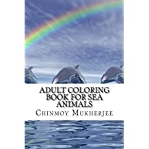 Adult Coloring Book for Sea Animals: Whales, Dolphins, Sharks and Tortoises (Volume 9) by Chinmoy Mukherjee (2015-09-02)