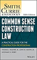 Smith, Currie and Hancock`s Common Sense Construction Law: A Practical Guide...