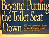 img - for Beyond Putting the Toilet Seat Down: 423 Real Comments from Men and Women About Their Relationships book / textbook / text book