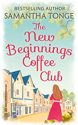 The New Beginnings Coffee Club: Sunshine and second chances in the only feel-good read you need this summer cover