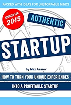 Authentic Startup: How To Turn Your Unique Experiences Into a Profitable Startup by [Azarov, Maxim]