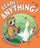 img - for Ready for Anything! by Kasza, Keiko (2009) Hardcover book / textbook / text book