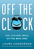img - for Off the Clock: Feel Less Busy While Getting More Done book / textbook / text book