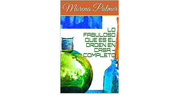 LO FABULOSO QUE ES EL ORDEN EN CASA - COMPLETO (Spanish Edition) - Kindle edition by Morena Palmer. Crafts, Hobbies & Home Kindle eBooks @ Amazon.com.