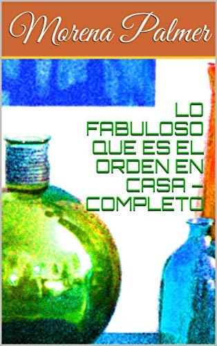 LO FABULOSO QUE ES EL ORDEN EN CASA – COMPLETO (Spanish Edition) by [