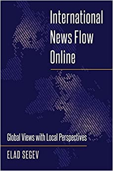 Book International News Flow Online: Global Views with Local Perspectives (Mass Communication and Journalism)