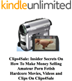 Clips4Sale Insider Secrets On How To Make Money Selling Amateur Porn Fetish Hardcore Movies, Videos and Clips On Clips4Sale