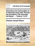 Geneviève de Cornouailles et le Damoisel Sans Nom Roman de Chevalerie Par Monsieur de Mayer, Charles-Joseph Mayer, 1140660861