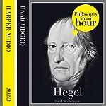Hegel: Philosophy in an Hour   Paul Strathern