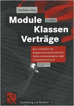 Module, Klassen, Verträge: Ein Lehrbuch Zur Komponentenorientierten Softwarekonstruktion Mit Component Pascal (Ausbildung Und Studium) (German Edition)