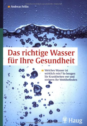 Das richtige Wasser für Ihre Gesundheit ?: Welches Wasser ist wirklich rein ? So beugen Sie Krankheiten vor und steigern Ihr Wohlbefinden