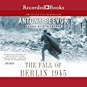 The Fall of Berlin 1945 Audiobook by Antony Beevor Narrated by Sean Barrett