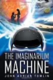 The Imaginarium MacHine, John Adrian Tomlin, 1465388168