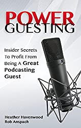 Power Guesting: Insider Secrets To Profit From Being A Great Podcasting Guest