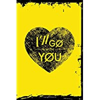 I'll Go With You TOP Vintage and Grunge Heart Notebook: Matte Cover 6x9 Notebook, Lined Journal of 120 Pages, Planner for Work, School, Personal Diary or as a Gift