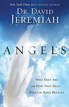 Angels: Who They Are and How They Help--What the Bible Reveals by [Jeremiah, Dr David]