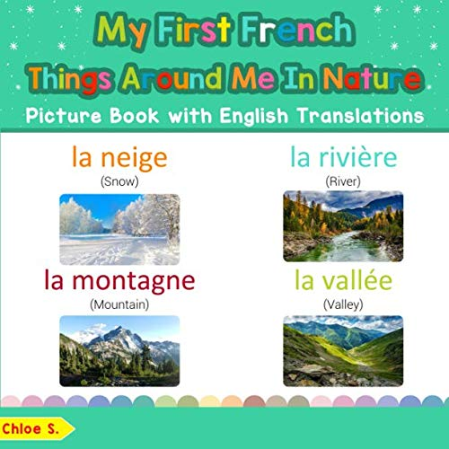 (My First French Things Around Me in Nature Picture Book with English Translations: Bilingual Early Learning & Easy Teaching French Books for Kids ... French words for Children) (French)