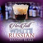 Her Tall White Russian: A BWWM Billionaire Romance   Brandy Blake