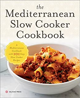 The Mediterranean Slow Cooker Cookbook: A Mediterranean Cookbook with 101 Easy Slow Cooker Recipes by [Salinas Press]