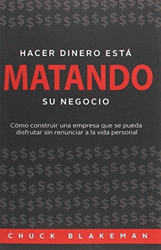 Hacer Dinero Esta Matando Su Negocio (Spanish Edition)