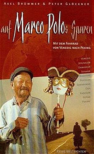 Auf Marco Polos Spuren: Mit dem Fahrrad von Venedig nach Peking (Reihe Weltsichten)