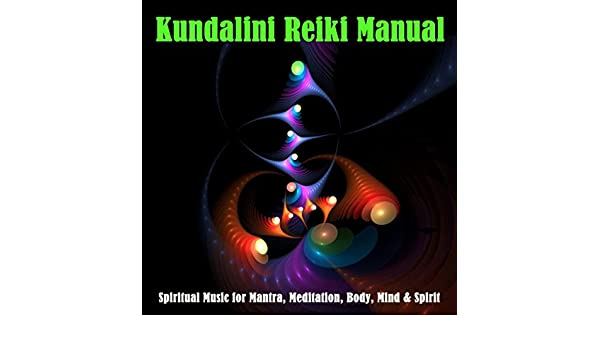Kundalini Reiki Manual (Spiritual Music for Mantra ...