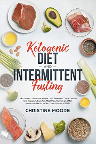 Ketogenic Diet and Intermittent Fasting: 2 Manuscripts - Ultimate Weight Loss Beginners Guide, 30 Day Keto Program, Burn Fat, Meal Plan, Women and Men Motivation Habits to Slim Down Forever, - Reset Weight Shake Metabolic Loss