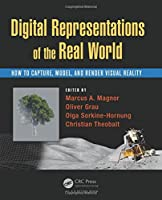 Digital Representation of the Real World: How to Capture, Model, and Render Visual Reality Front Cover