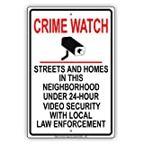 Crime Watch Streets And Homes Under 24-Hour Video Security With Local Law Enforcement Alert Caution Warning Notice Aluminum Metal Tin 8'x12' Sign Plate