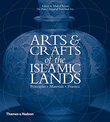 (Arts & Crafts of the Islamic Lands: Principles Materials Practice)