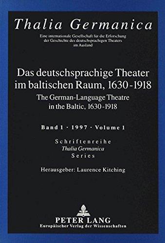 Das deutschsprachige Theater im baltischen Raum, 1630-1918: The German-Language Theatre in the Baltic, 1630-1918 (Thalia Germanica) (German Edition)