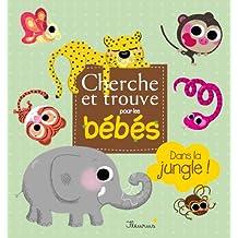 Dans la jungle ! (Cherche et trouve pour les bébés) (French Edition)