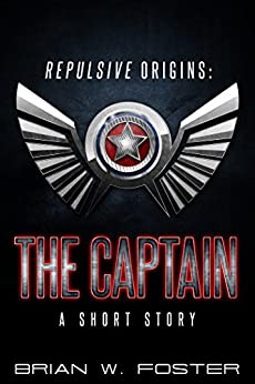 Repulsive Origins - The Captain: A Short Story by [Foster, Brian W.]
