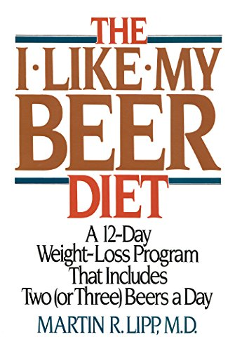 Beer Diet - The I-Like-My-Beer Diet: A 12-Day Weight-Loss Program That Includes Two (or Three) Beers a Day