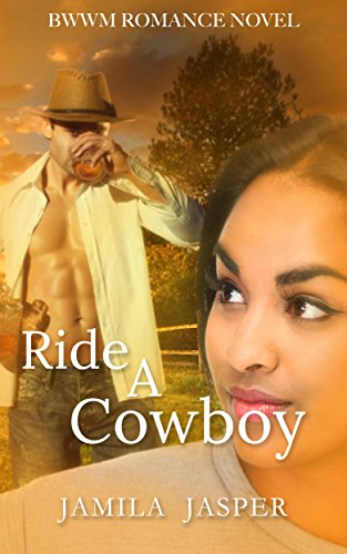 Ride A Cowboy: BWWM Romance Novel by [Jasper, Jamila]