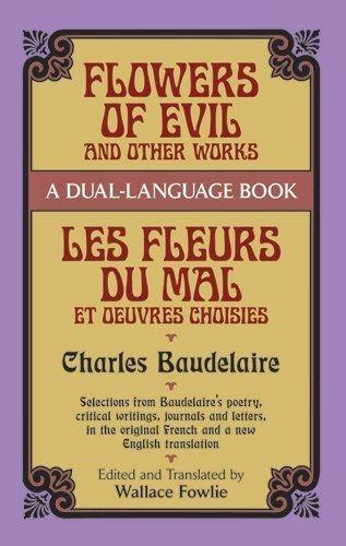 Flowers Of Evil And Other Works Les Fleurs Du Mal Et Oeuvres Choisies A Dual Language Book [Pdf/ePub] eBook
