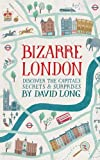 """Bizarre London Discover the Capital's Secrets & Surprises"" av David Long"