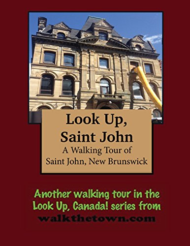 Saint John New Brunswick Canada - A Walking Tour of Saint John, New Brunswick (Look Up, Canada!)