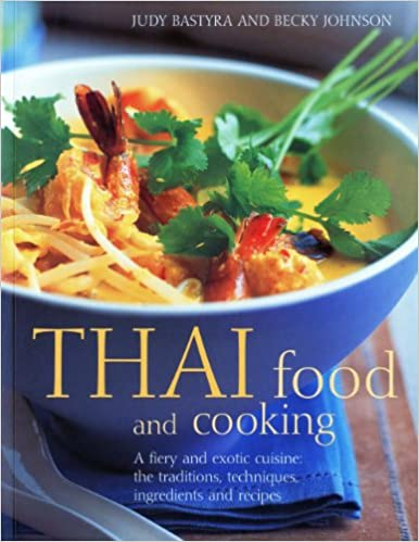 Thai food and cooking a fiery and exotic cuisine the traditions thai food and cooking a fiery and exotic cuisine the traditions techniques ingredients and recipes judy bastyra becky johnson 9781844769285 forumfinder Image collections